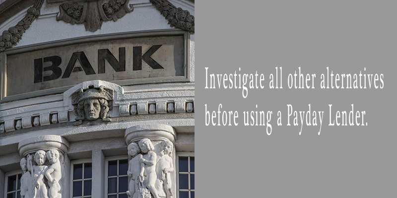 Investigate all other alternatives before using a Payday Lender.