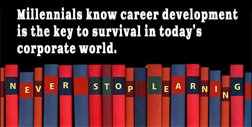 Millennials know career development is the key to survival in today's corporate world.