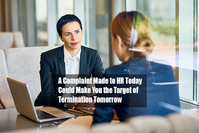 A Complaint to HR Today Could Make you the Target of Termination Tomorrow