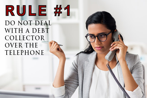 Rule #1 - Do not deal with a debt collector over the telephone