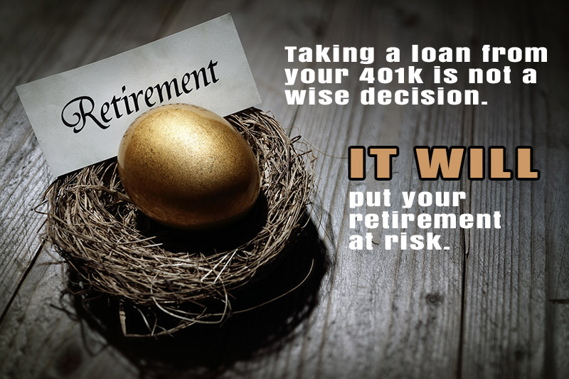 Taking a loan from your 401k is not a wise decision. It will put your retirement at risk.