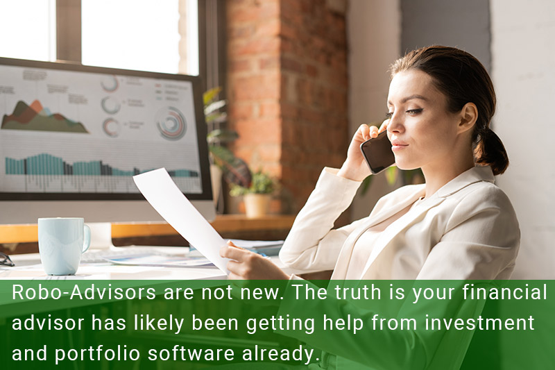 Robo-Advisors are not new. The truth is your financial advisor has likely been getting help from investment and portfolio software already.
