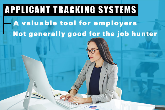 Applicant Tracking Systems are a valuable tool for employers, but generally not good for the job hunter.