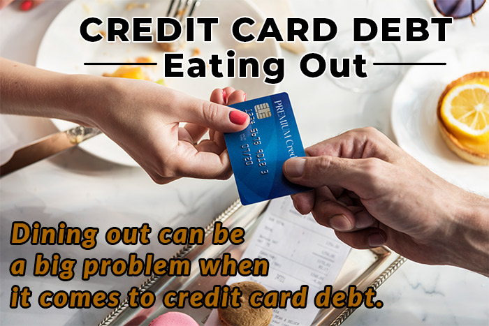 Dining out can be a big problem when it comes to credit card debt.