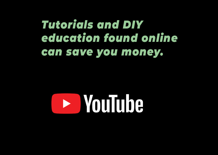 Tutorials and DIY education found online can save you money.