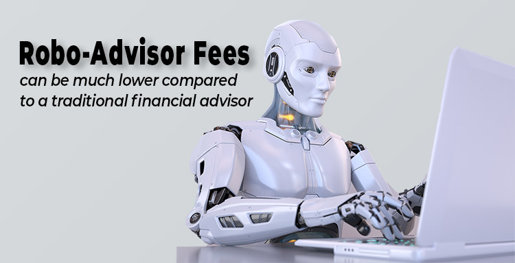 Robo-Advisor Fees can be much lower compared to a traditional financial advisor