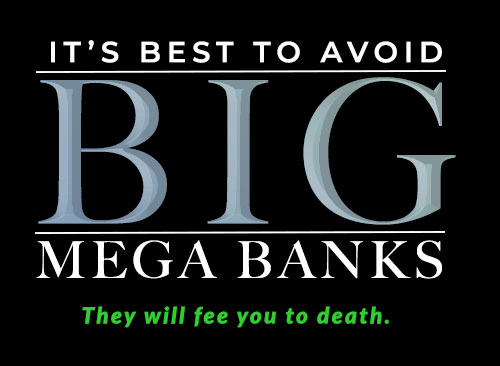 It's Best to Avoid Big Mega Banks - They will fee you to death.