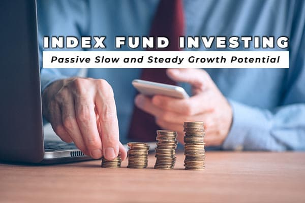 Index Fund Investing - Passive Slow and Steady Growth Potential
