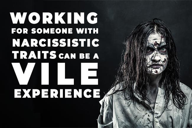 Working for someone with narcissistic traits can be a VILE experience.